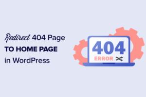 Cara Mengarahkan Halaman 404 Anda ke Halaman Beranda di WordPress