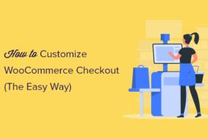 Cara Menyesuaikan Halaman Checkout WooCommerce (Cara Mudah)